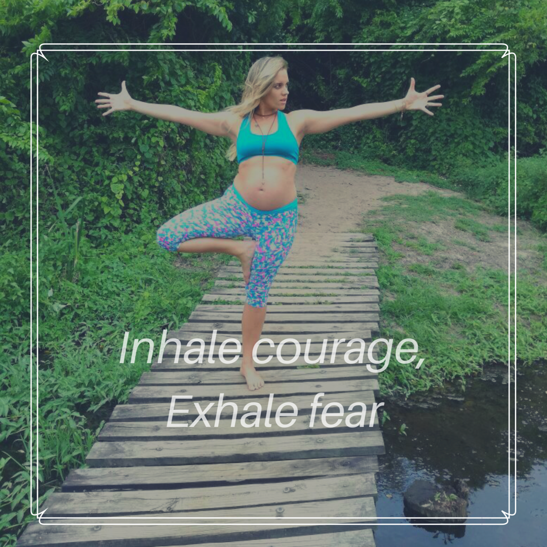 Inhale courage, Exhale Fear